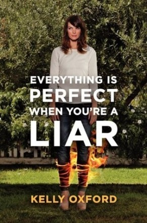 Kelly Oxford Everything's Perfect When You're A Liar