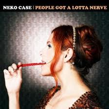 Neko Case People Got A Lotta Nerve