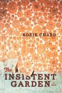 The Insistent Garden by Rosie Chard