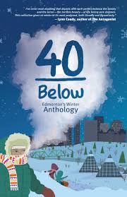 40 Below: Edmonton's Winter Anthology edited by Jason Lee Norman | Published in 2013 by Wufniks Press | Paperback: 205 pages | Source: Review copy from the editor